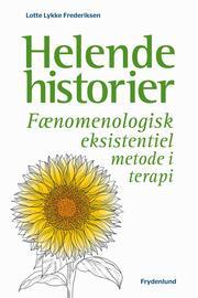 Lotte Lykke Frederiksen (f. 1960): Helende historier : fænomenologisk eksistentiel metode i terapi