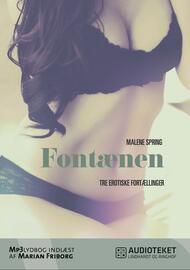 Malene Spring: Fontænen : tre erotiske noveller