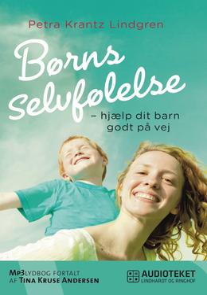 Petra Krantz Lindgren: Børns selvfølelse : hjælp dit barn godt på vej