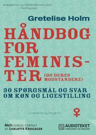 Gretelise Holm (f. 1946): Håndbog for feminister (og deres modstandere) : 30 spørgsmål og svar om køn og ligestilling