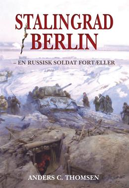 Anders C. Thomsen: Stalingrad - Berlin : en russisk soldat fortæller