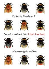 Dave Goulson: Humlen ved det hele : mit eventyrlige liv med bier