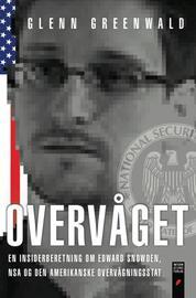 Glenn Greenwald: Overvåget : en insiderberetning om Edward Snowden, NSA og den amerikanske overvågningsstat