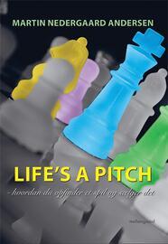 Martin Nedergaard Andersen: Life's a pitch : hvordan du opfinder et spil og sælger det