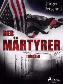 Jürgen Petschull: Der Märtyrer : Thriller