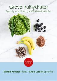 Martin Kreutzer: Grove kulhydrater : spis dig sund i fibre og kraftfulde antioxidanter