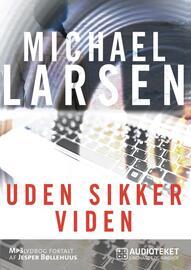 Michael Larsen (f. 1961): Uden sikker viden