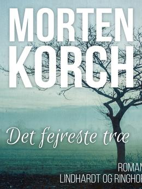 Morten Korch: Det fejreste træ : roman