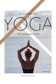 Louise Bruun (f. 1975): Fri af stress med yoga : få ro og balance i dit liv