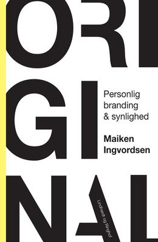 Maiken Ingvordsen: Original : personlig branding & synlighed