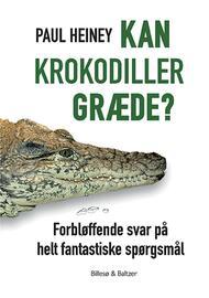 Paul Heiney: Kan krokodiller græde? : forbløffende svar på helt fantastiske spørgsmål