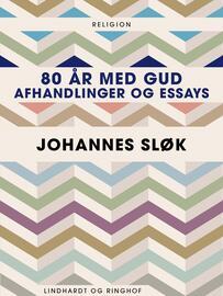 Johannes Sløk: 80 år med Gud : afhandlinger og essays