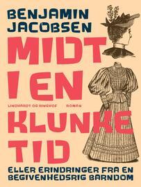 Benjamin Jacobsen (f. 1915): Midt i en klunketid : eller erindringer fra en begivenhedsrig barndom : roman