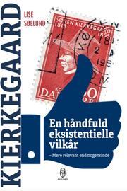 Lise Søelund: En håndfuld eksistentielle vilkår : mere relevant end nogensinde : Kierkegaard