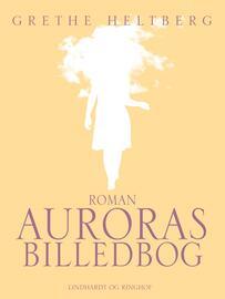 Grethe Heltberg: Auroras billedbog : roman