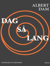 Albert Dam: Dag så lang : roman