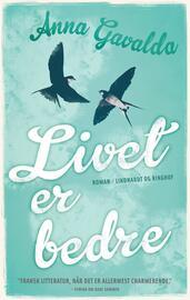 Anna Gavalda: Livet er bedre : roman