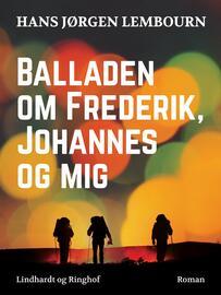 Hans Jørgen Lembourn: Balladen om Frederik, Johannes og mig : roman