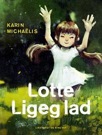 Karin Michaëlis: Lotte Ligeglad : børnebog