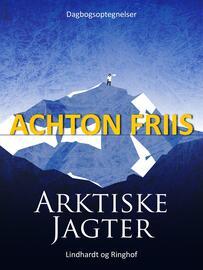 Achton Friis: Arktiske jagter : dagbogsoptegnelser