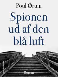 Poul Ørum (f. 1919): Spionen ud af den blå luft : roman