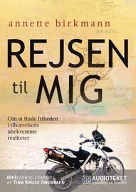 Annette Birkmann: Rejsen til mig : om at finde friheden i tilværelsens ubekvemme realiteter