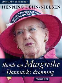 Henning Dehn-Nielsen: Rundt om Margrethe - Danmarks dronning : biografi