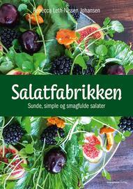 Rebecca Leth-Nissen Johansen: Salatfabrikken : sunde, simple og smagfulde salater