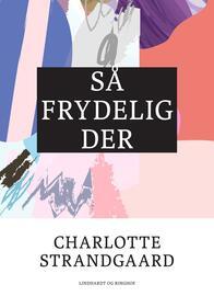 Charlotte Strandgaard: Så frydelig der
