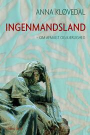Anna Kløvedal: Ingenmandsland : om afmagt og kærlighed