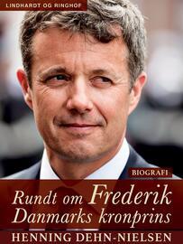 Henning Dehn-Nielsen: Rundt om Frederik : Danmarks kronprins : biografi