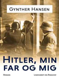 Gynther Hansen (f. 1930): Hitler, min far og mig : roman
