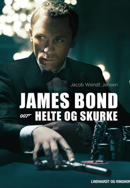 Jacob Wendt Jensen: James Bond : 007 - helte og skurke