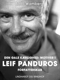Bodil Wamberg: Den gale kærlighed : motiver i Leif Panduros forfatterskab
