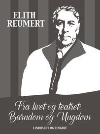 Elith Reumert: Fra livet og teatret. 1, Barndom og ungdom