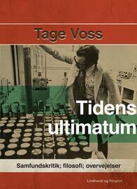Tage Voss: Tidens ultimatum : samfundskritik, filisofi, overvejelser