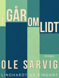 Ole Sarvig: I går - om lidt : essays