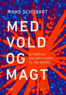 Rikke Schubart: Med vold og magt : actionfilm fra Dirty Harry til The Matrix
