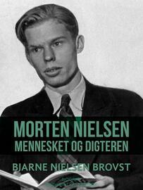 Bjarne Nielsen Brovst: Morten Nielsen : mennesket og digteren : biografi
