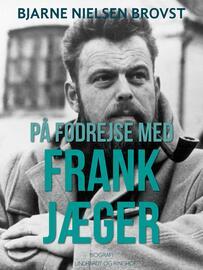 Bjarne Nielsen Brovst: På fodrejse med Frank Jæger : biografi