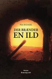 Pia Rydahl: Der brænder en ild : roman