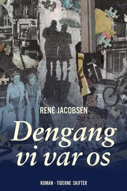 René Jacobsen (f. 1952): Dengang vi var os : roman