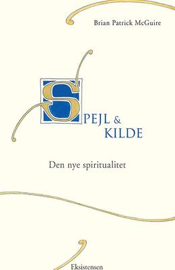 Brian Patrick McGuire: Spejl & kilde : den nye spiritualitet