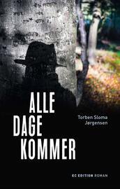 Torben Sloma Jørgensen: Alle dage kommer : roman