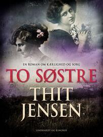Thit Jensen (f. 1876): To Søstre : en Roman om Kærlighed og Sorg