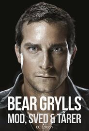 Bear Grylls: Mod, sved & tårer