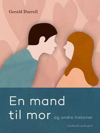Gerald Durrell: En mand til mor og andre historier