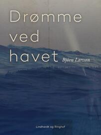 Björn Larsson: Drømme ved havet : roman