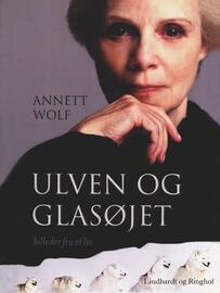 Annett Wolf: Ulven og glasøjet : billeder fra et liv