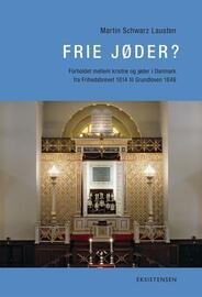 Martin Schwarz Lausten: Frie jøder? : forholdet mellem kristne og jøder i Danmark fra Frihedsbrevet 1814 til Grundloven 1849